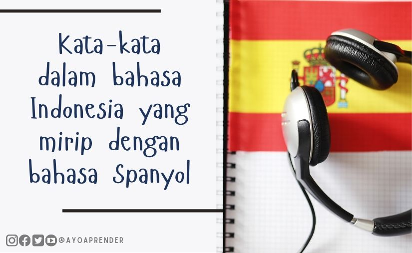 Kosakata Bahasa Indonesia Mirip Bahasa Spanyol